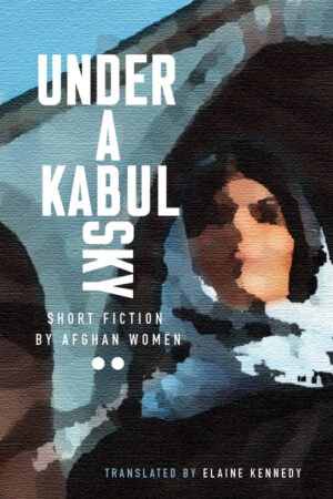 """painting of a muslim woman and the title """"Under a Kabul Sky: Short Fiction by Afghan Women"""""""